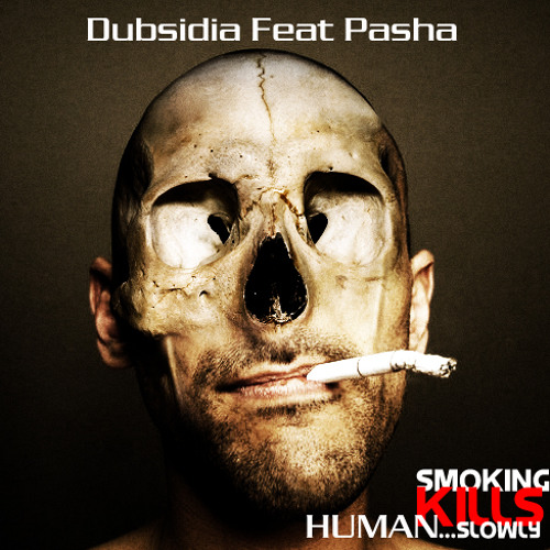 Dubsidia Feat Pasha-Smoking Kills Humans Slowly