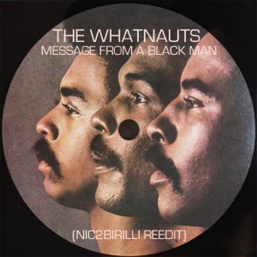 The Whatnauts - Message From a Black Man (Nic2Birilli Reedit)