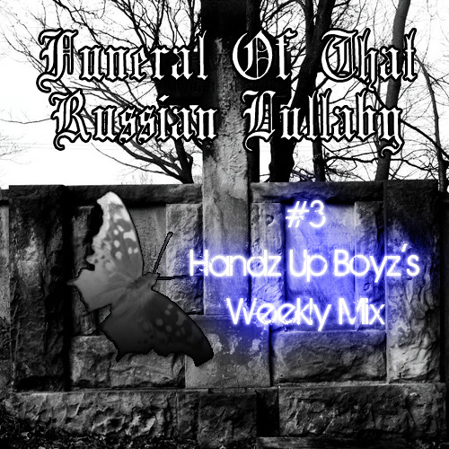"""#4 Handz Up Boyz's """"Weekly Mix"""" - The Funeral Of That Russian Lullaby"""