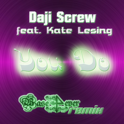 Daji Screw feat Kate Lesing - You Do (Base4ever Remix @ be-nice records USA)