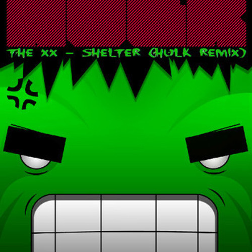 The XX - Shelter (HULK Remix)