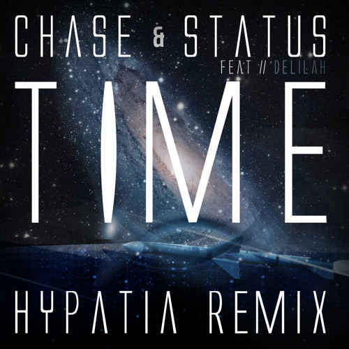 Chase&Status - Time ft. Delilah (Hypatia REMIX)