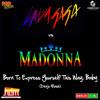 Lady GaGa vs Madonna - Born To Express Yourself This Way, Baby (Denjo Mash - Main Version)
