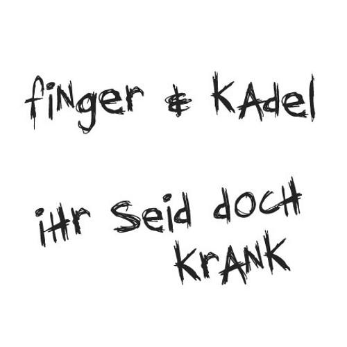 FINGER & KADEL - Ihr seid doch krank (Original Mix)