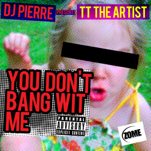 You Don't Bang Wit Me(Produced by Dj Pierre)