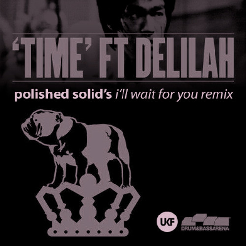 Chase & Status ft. Delilah - Time (Polished Solid's I'll Wait For You Remix)