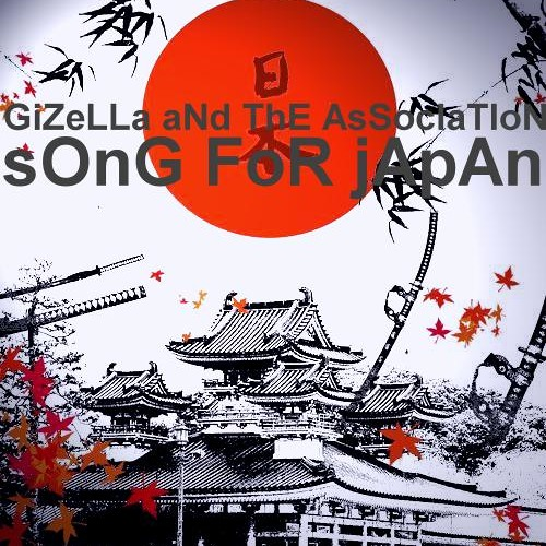 SONG FOR JAPAN-GiZeLLa aNd ThE AsSocIaTIoN-