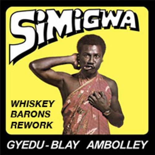 Gyedu-Blay Ambolley - Simigwa do (whiskey barons rework)