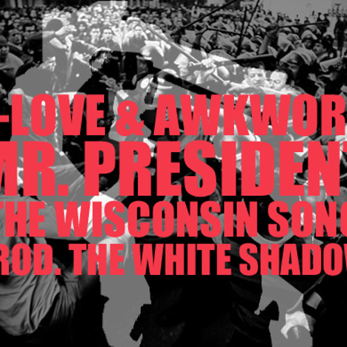 Y-Love & AWKWORD: Mr. President (The Wisconsin Song) [prod. The White Shadow]