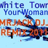 Mr Jack Djj ft White Town - Your Woman ( MRJACKDJJ REMIX 2011 ) download in info