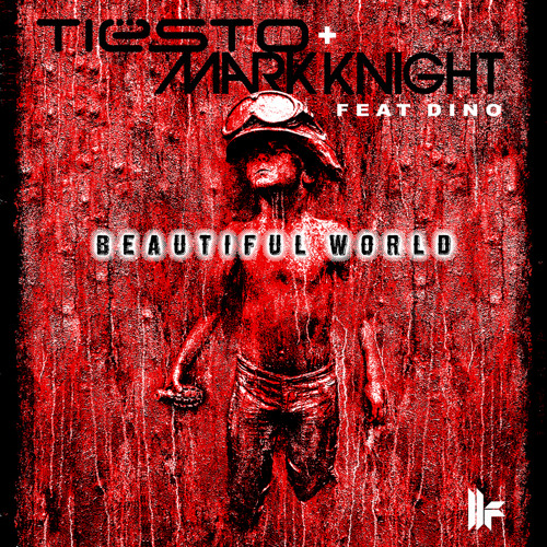 "Tiësto & Mark Knight feat Dino ""Beautiful World"" - Out Now on iTunes"
