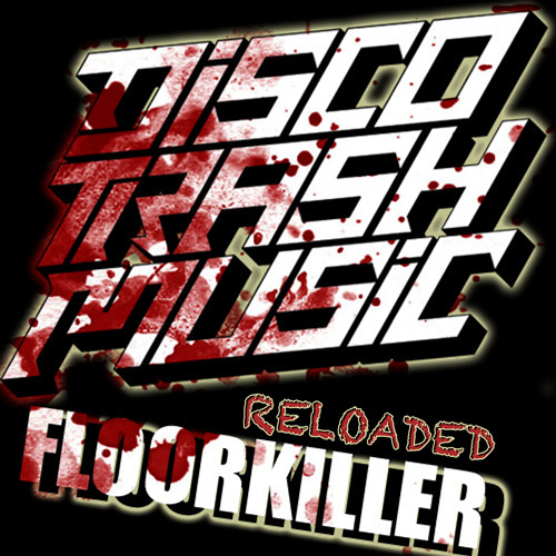 Disco Trash Music - Floorkiller (Trash Junk Remix) (Mastered and Snippet)