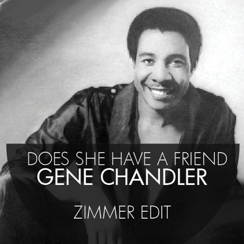 Gene Chandler - Does She Have A Friend (Zimmer Edit)
