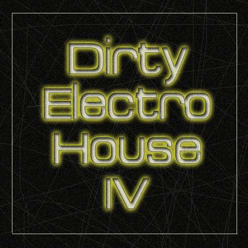 Dirty Electro House IV