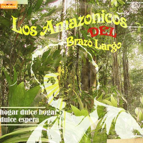 Los Amazonicos del Brazo Largo - Hogar Dulce Hogar