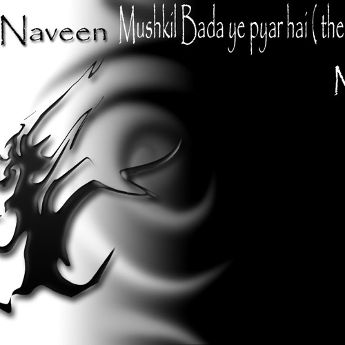 Mushkil Bada Ye Pyar Hai( The Hippy Mix)Dj Naveen