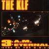 The KLF 3 A.M. Eternal (1989 'break For Love' Mix)