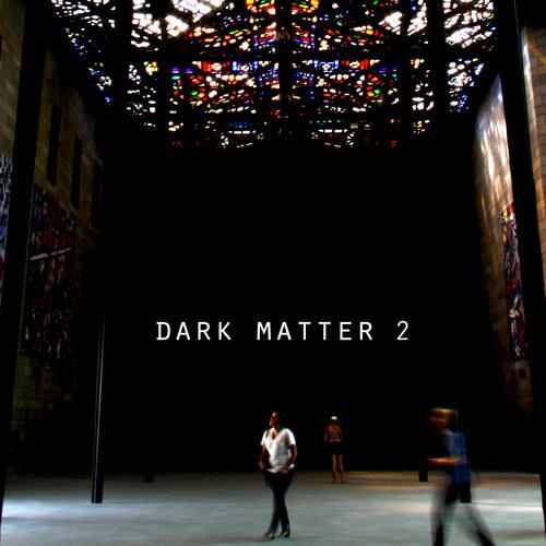 Dark Matter 2 - 25.03.2011