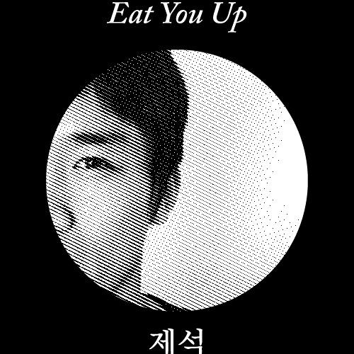 Je Seok - Eat You Up