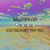Braindead (zxz Military Pop mix)