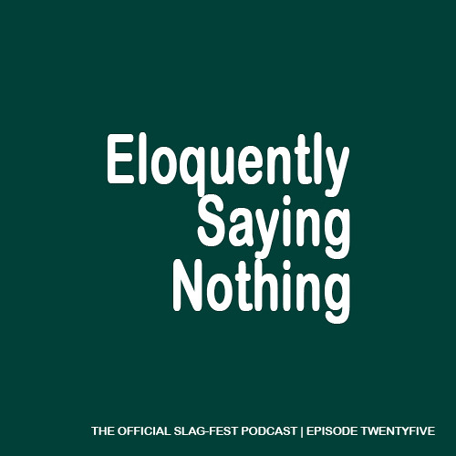 ESN025 : Eloquently Saying Nothing 025