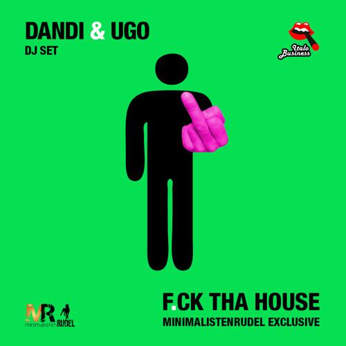Dandi & Ugo Dj Set - F.ck Tha House - Minimalistenrudel Exclusive Part II