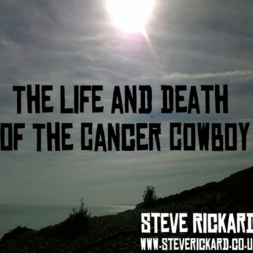 The Life and Death of the Cancer Cowboy