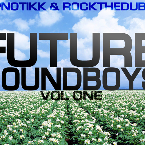 DJ Hipnotikk & Rock The Dub Present: Future Soundboys Vol One