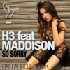 H3 feat Maddison - So sorry - Pat Farrell Remix