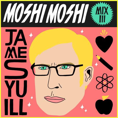 Moshi Moshi Mix III: JAMES YUILL