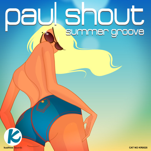 Paul Shout-Summer Groove (Original Mix) Kushtee Records Beatport 13/6/2011 everywhere else from 27/6