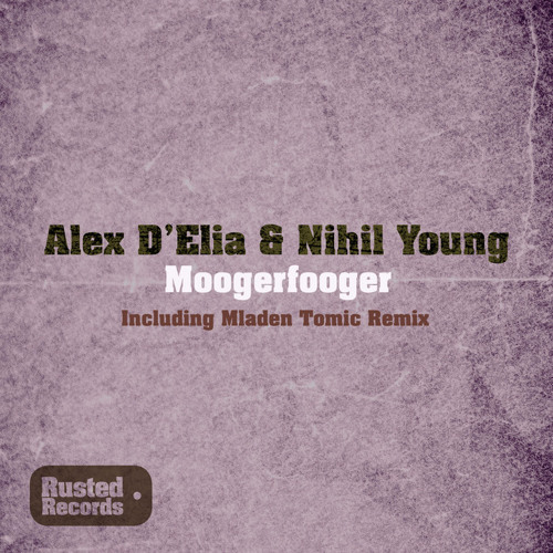 Alex Delia & Nihil Young -  Moogerfooger -  Mladen Tomic Remix [Rusted Records]
