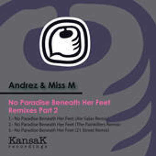 Andrez and Miss M - No Paradise Beneath Her Feet  21street Remix KANSAK RECORDINGSPRE