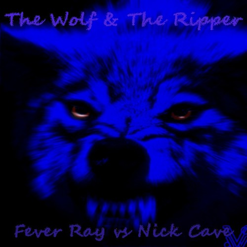 VDJ - The Wolf And The Ripper (Fever Ray vs Nick Cave)