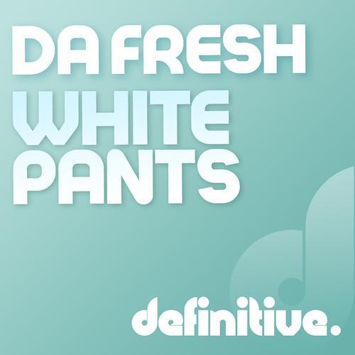 Da Fresh - White Pants (Definitive Recordings)