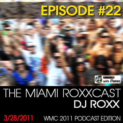 THE MIAMI ROXXCAST - EPISODE 22 (WMC 2011 PODCAST EDITION)