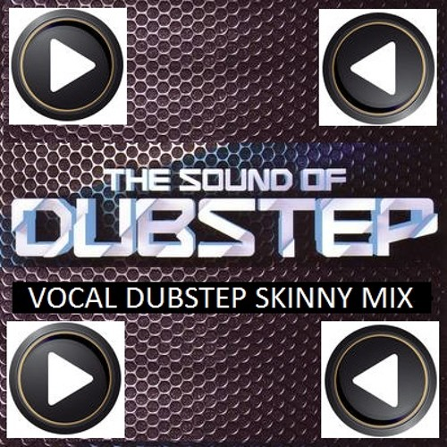 (FREE DOWNLOAD) VOCAL DUBSTEP SKINNY MIX