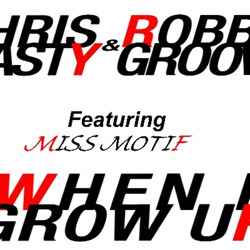 Miss Motif,Chris Nasty & Robbie Groove - When I grow up