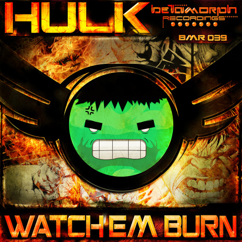 BMR039 - Hulk - Watch Em Burn