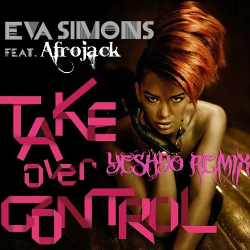 Afrojack Feat Eva Simons - Take Over Control (YeshYo Remix)