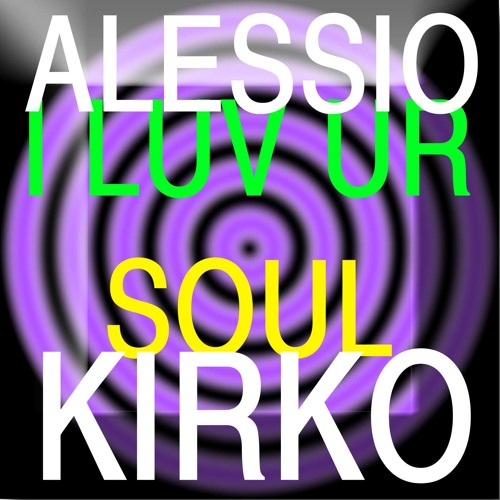 ALESSIO KIRKO - I LUV YOUR SOUL
