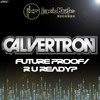 CALVERTRON - FUTURE PROOF (CLIP)