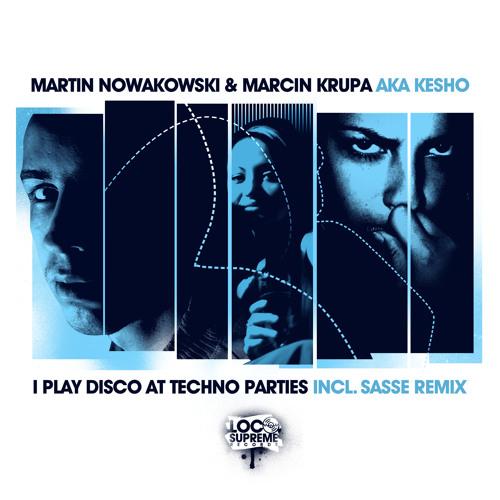 I Play Disco At Techno Parties feat. Martin Nowakowski (incl. Sasse Remix)