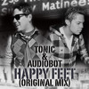 Tonic & Audiobot - Happy Feet (Original Mix)