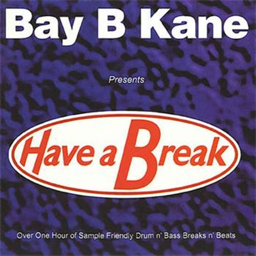 Bay B Kane - Have A Break