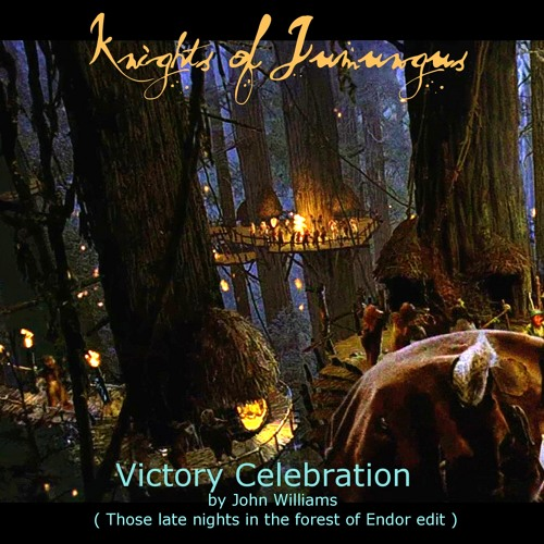 Knights of Jumungus - Victory Celebration ( Those late nights in the forest of Endor edit )
