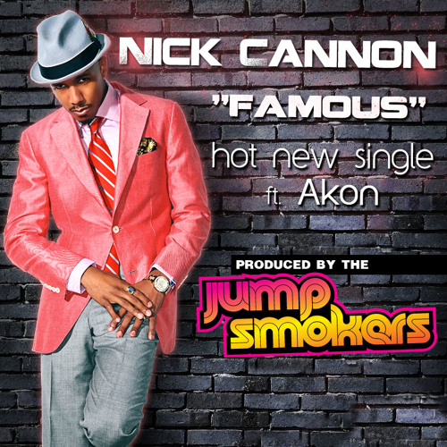 Nick Cannon feat. Akon - Famous (DIRTY) - Produced by Jump Smokers
