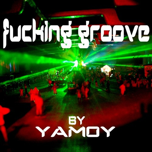 YAMOY --->> FUCKING GROOVE !!! - Original Mix ((***FREE DOWNLOAD***))