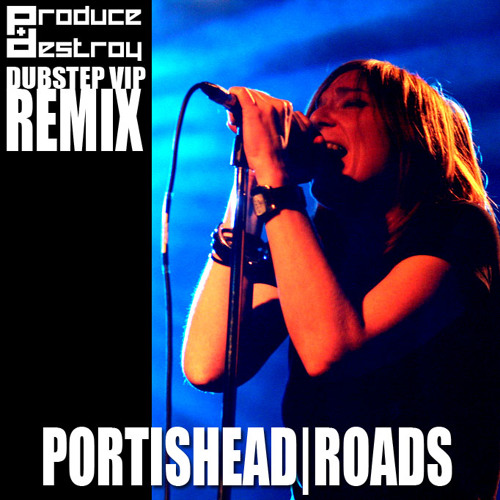 Portishead - Roads (Produce & Destroy Dubstep VIP) *FREE FULL SONG*