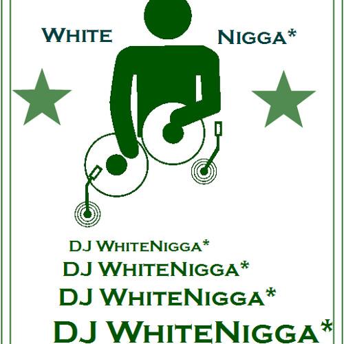 DJ WhiteNigga* Welcome to My world